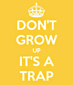 don-t-grow-up-it-s-a-trap